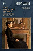 The Selected Works of Henry James, Vol. 01 (of 36): The American; Confidence (Papersky Classics)