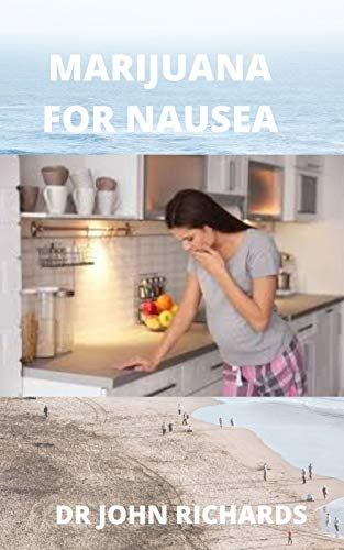 MARIJUANA FOR NAUSEA: The Practical Guide To Marijuana For Nausea