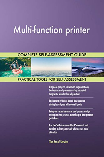 Multi-function printer All-Inclusive Self-Assessment - More than 680 Success Criteria, Instant Visual Insights, Comprehensive Spreadsheet Dashboard, Auto-Prioritized for Quick Results