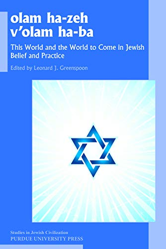 olam he-zeh v'olam ha-ba: This World and the World to Come in Jewish Belief and Practice (Studies in Jewish Civilization Book 28) (English Edition)