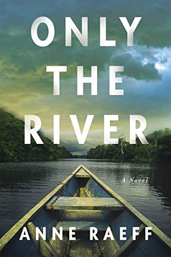 Only the River: A Novel