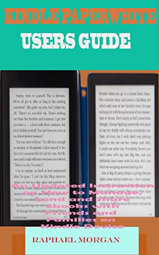 KINDLE PAPERWHITE USER'S GUIDE: An Updated Manual With Step By Step Knowledge To Master E-Reading On Your Device. And Instructions On How To Lend, Share ... Peers And Family In Jiffy (English Edition)
