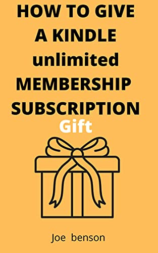How to give a kindle unlimited membership subscription gift: the step by step guide with illustrative images that will show you how to give anyone a kindle ... smart guides & technical (English Edition)