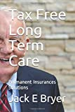 Tax Free Long Term Care: Permanent Insurances Solutions (Financial Alternatives Series)