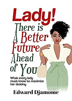 LADY! THERE IS A BETTER FUTURE AHEAD OF YOU