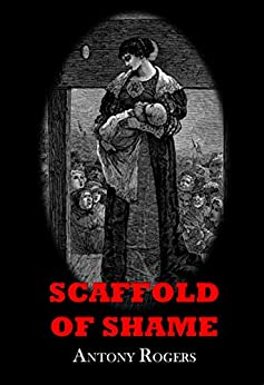 Scaffold of Shame by [Antony Rogers]