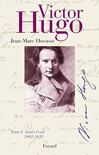 Victor Hugo, tome I : Avant l'exil, 1802-1851