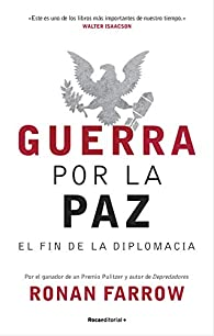 Guerra por la paz: El fin de la diplomacia par Ronan Farrow