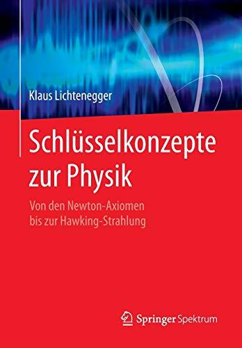Schlüsselkonzepte zur Physik: Von den Newton-Axiomen bis zur Hawking-Strahlung