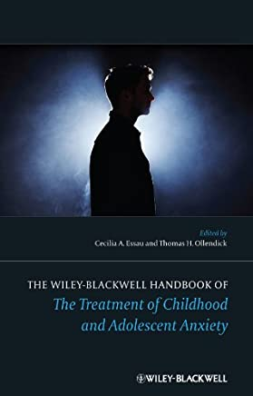 The Wiley-Blackwell Handbook of the Treatment of Childhood and Adolescent Anxiety