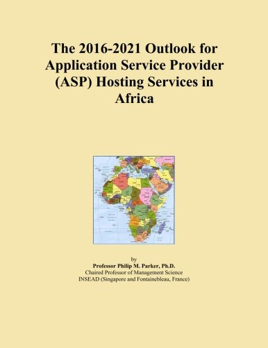 The 2016-2021 Outlook for Application Service Provider (ASP) Hosting Services in Africa