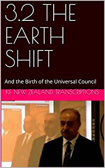 3.2 THE EARTH SHIFT: And the Birth of the Universal Council (Keshe foundation Workshops Year 3 Book 2) by [Kf New Zealand Transcriptions]