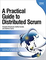 Practical Guide to Distributed Scrum, A (IBM Press)