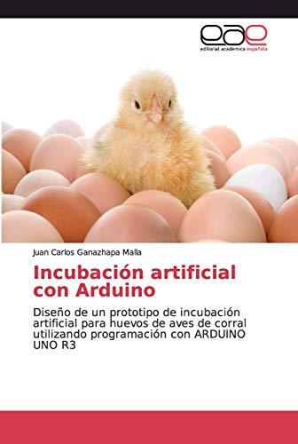 Incubación artificial con Arduino: Diseño de un prototipo de incubación artificial para huevos de aves de corral utilizando programación con ARDUINO UNO R3