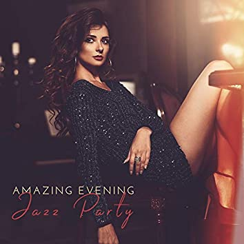 Amazing Evening Jazz Party: 15 Instrumental Jazz Melodies Background for Luxury Jazz Party at Night, Time to Dance & Relax, Cocktails Party, Moody Sounds, Vintage Style Songs for Nostalgic Party, Feel Good