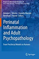 Perinatal Inflammation and Adult Psychopathology: From Preclinical Models to Humans (Progress in Inflammation Research, 84)