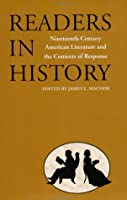 Readers in History: Nineteenth-Century American Literature and the Contexts of Response