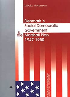 Denmark Social Democratic Goverment and the Marshall Plan 1947-1950 (Studies in 20th & 21st Century European History,)
