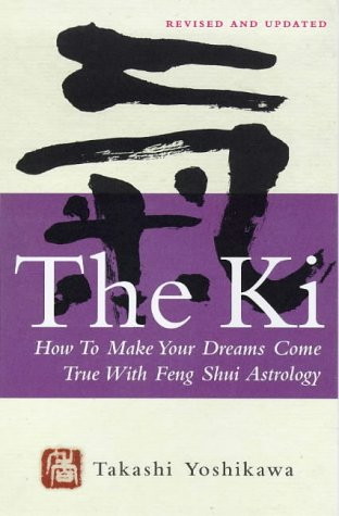 The Ki: How to Make Your Dreams Come True with Feng Shui Astrology