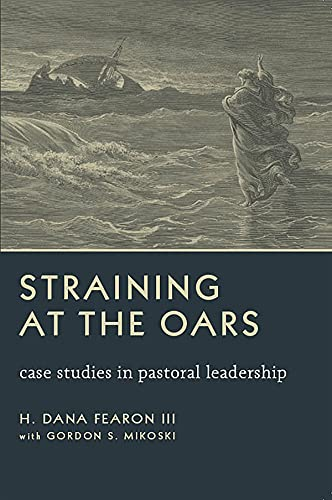 Straining at the Oars: Case Studies in Pastoral Leadership (English Edition)