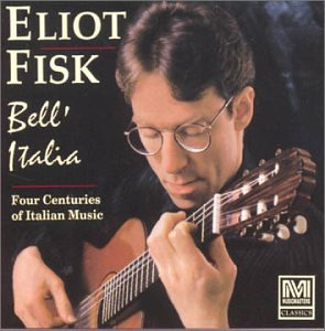 Eliot Fisk: Bell' Italia - Four Centuries of Italian Music for Guitar