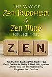 The Way of Zen Buddhism & Zen Mind for Beginners: Zen Master's Teaching/Zen Psychology; Zazen Practice for Living & Work Life, Japanese Artistic Life, Key to Enlightenment, Happiness, and Freedom