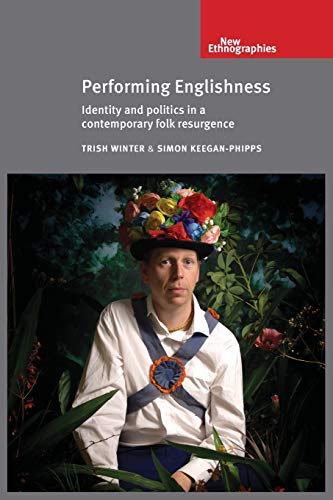 Performing Englishness: Identity and Politics in a Contemporary Folk Resurgence (New Ethnographies)