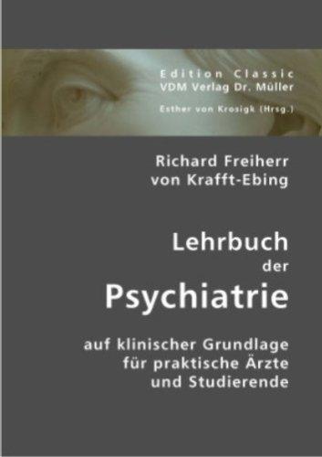 Lehrbuch der Psychiatrie: Auf klinischer Grundlage für praktische Ärzte und Studierende
