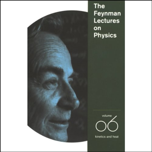 The Feynman Lectures on Physics: Volume 6, Kinetics and Heat  audiobook cover art