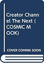 Creator Channel The Next (COSMIC MOOK)