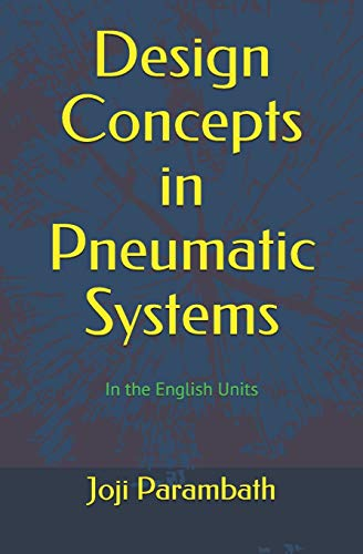 Design Concepts in Pneumatic Systems: In the English Units (Fluid Power Educational)