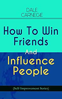 How To Win Friends And Influence People (Self-Improvement Series) by [Dale Carnegie]