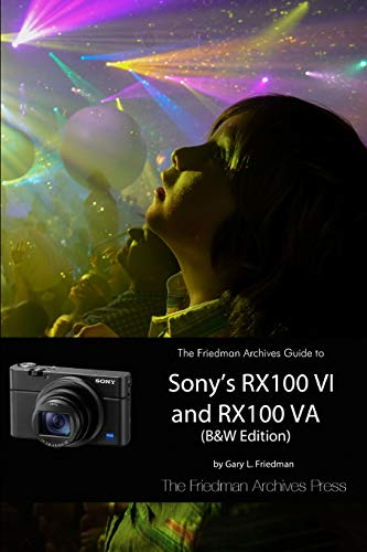 The Friedman Archives Guide to Sony's RX100 VI and RX100 VA (B&W Edition)