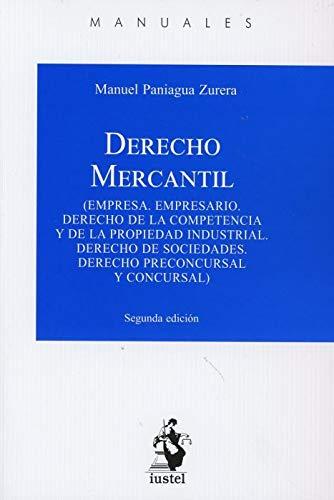 DERECHO MERCANTIL: Empresa. Empresario. Derecho de la competencia y de la propiedad industrial. Derecho de sociedades. Derecho preconcursal y concursal