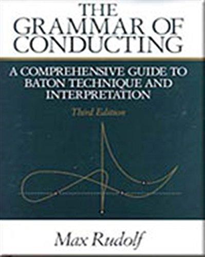 The Grammar of Conducting: A Comprehensive Guide to Baton Technique and Interpretation