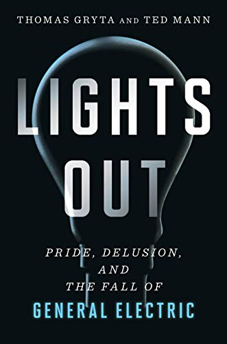 Lights Out: Pride, Delusion and the Fall of General Electric