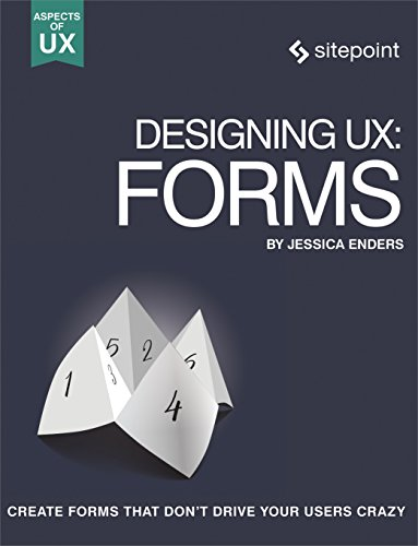 Designing UX: Forms: Create Forms That Don't Drive Your Users Crazy (Aspects of UX)