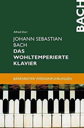 Johann Sebastian Bach. Das Wohltemperierte Klavier (Bärenreiter-Werkeinführungen): Zur Vorgeschichte - Das Problem der musikalischen Temperatur - Werkbesprechungen - Wirkungsgeschichte
