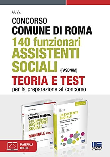 Concorso Comune di Roma 140 Funzionari Assistenti Sociali (FASD/RM). Teoria + Test per la preparazione al concorso con espansione online e software di simulazione
