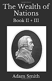The Wealth of Nations - Book II + III: first published in 1776 (First Page Classics)