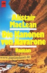 Die Kanonen von Navarone : Roman. = The guns of Navarone. Heyne-Bücher : 1, Heyne allgemeine Reihe Nr. 411; 3453000277 Alistair Maclean. [Dt. Übers. von Arno Dohm],