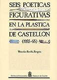 Seis poéticas figurativas en la plástica de Castellón ( 1955-1985) (Col·lecció Universitària /  Geografia i Història)