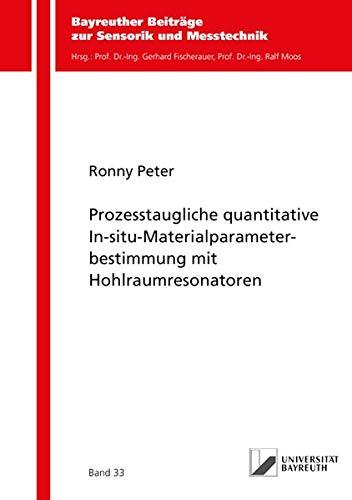 Prozesstaugliche quantitative In-situ-Materialparameterbestimmung mit Hohlraumresonatoren (Bayreuther Beiträge zur Sensorik und Messtechnik)