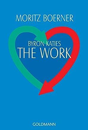 Byron Katies The Work: Der einfache Weg zum befreiten Leben