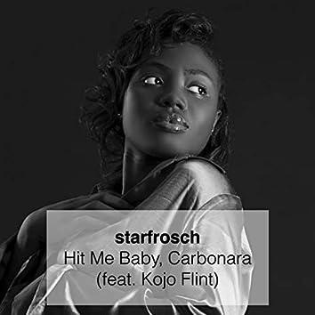 Hit Me Baby, Carbonara (feat. Kojo Flint)