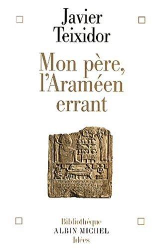 Mon père, l'Araméen errant : Exégèse libre d'un texte biblique fameux PDF Books