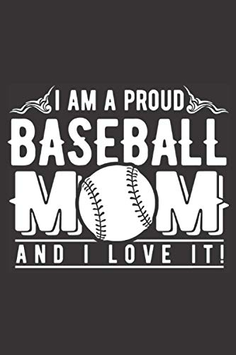 I Am A Proud Baseball Mom And i Love It!: Unique Novelty Baseball Mom Gift | Cute Lined Notebook / Journal For Baseball Mom | Baseball Notebook Journal Diary | Nice Diary For Baseball Lover