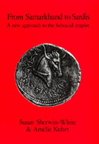 From Samarkhand to Sardis: A New Approach to the Seleucid Empire (Hellenistic Culture and Society)