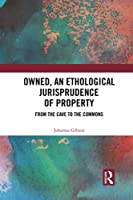 Owned, an Ethological Jurisprudence of Property: From the Cave to the Commons