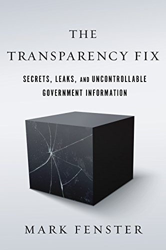 The Transparency Fix: Secrets, Leaks, and Uncontrollable Government Information (English Edition)
